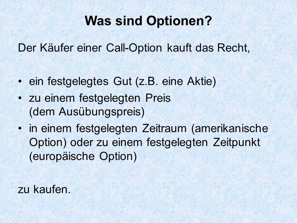 Was sind Optionen Der Käufer einer Call-Option kauft das Recht,
