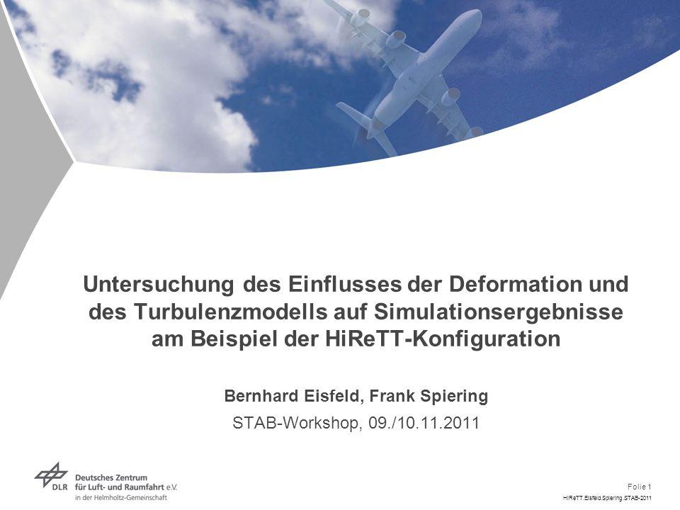 Untersuchung des Einflusses der Deformation und des Turbulenzmodells auf Simulationsergebnisse am Beispiel der HiReTT-Konfiguration Bernhard Eisfeld, Frank Spiering STAB-Workshop, 09./10.11.2011