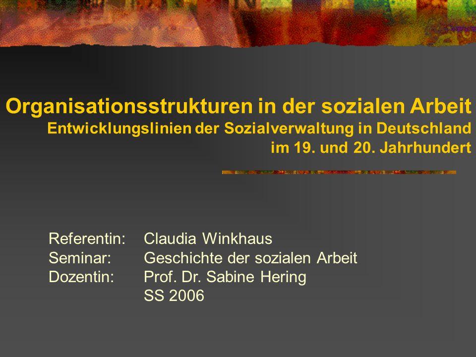 Organisationsstrukturen in der sozialen Arbeit Entwicklungslinien der Sozialverwaltung in Deutschland im 19. und 20. Jahrhundert
