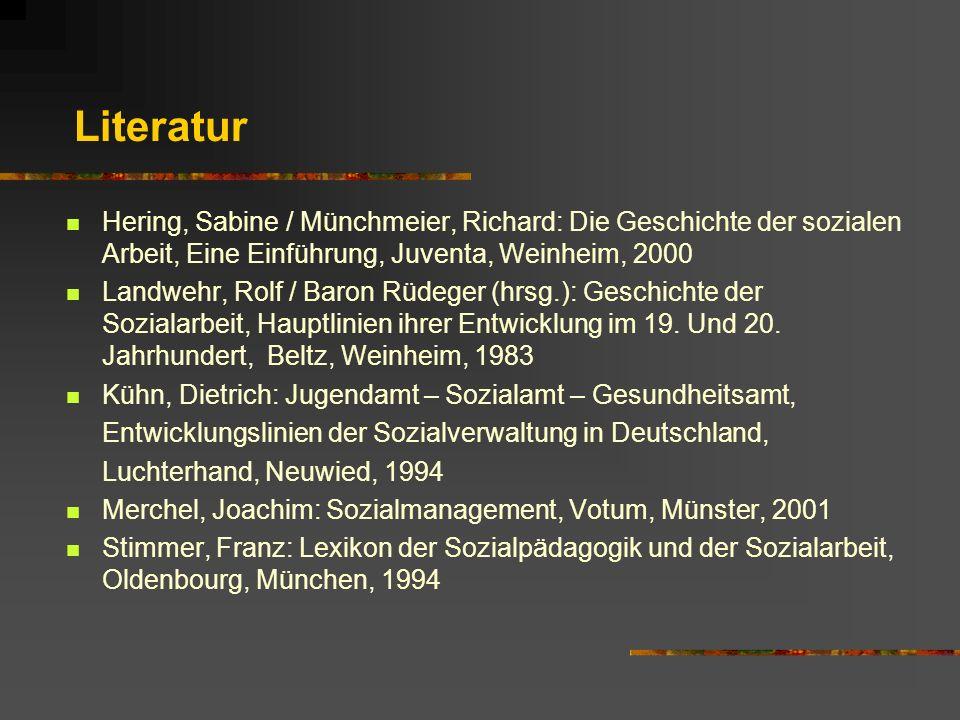 Literatur Hering, Sabine / Münchmeier, Richard: Die Geschichte der sozialen Arbeit, Eine Einführung, Juventa, Weinheim, 2000.