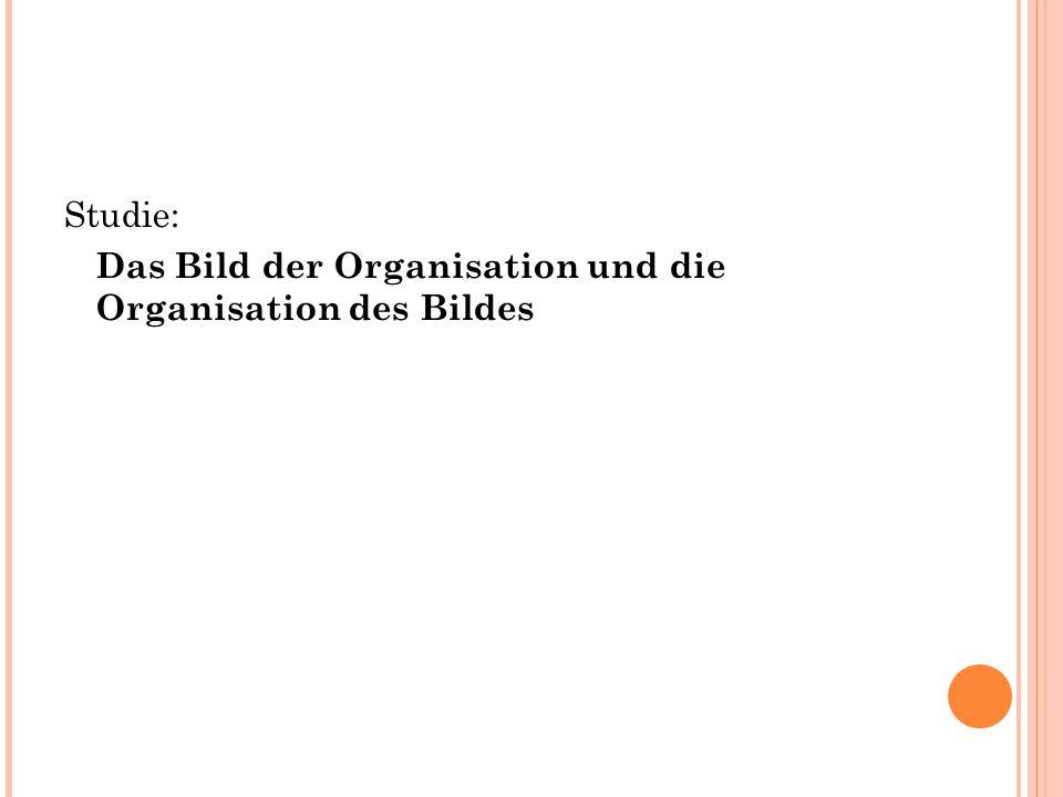 Studie: Das Bild der Organisation und die Organisation des Bildes