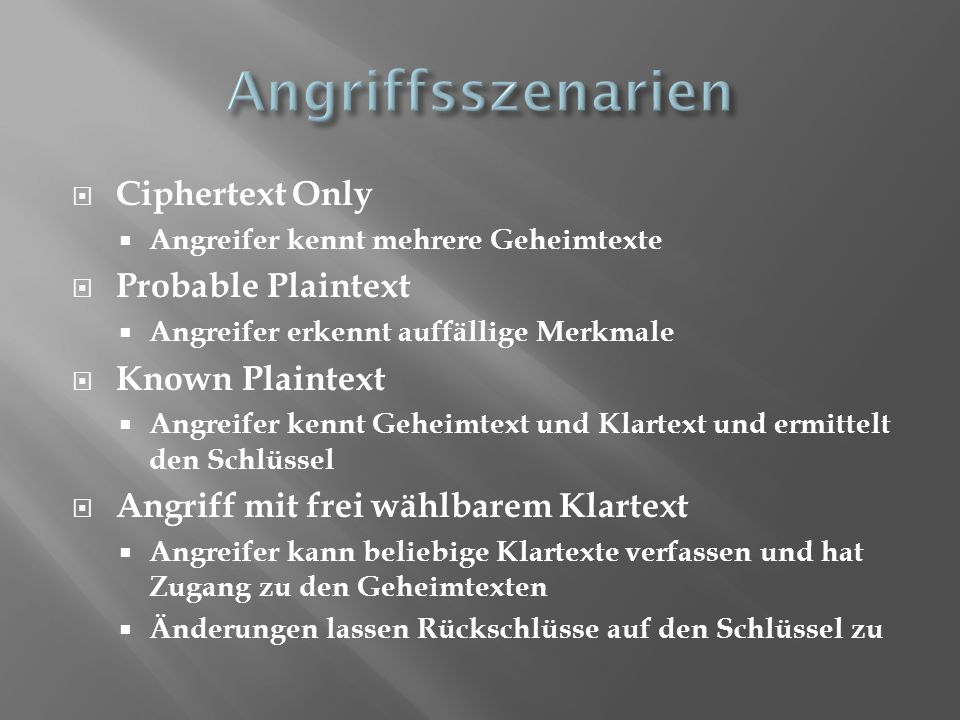 Angriffsszenarien Ciphertext Only Probable Plaintext Known Plaintext