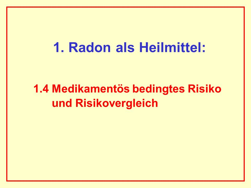 1. Radon als Heilmittel: 1.4 Medikamentös bedingtes Risiko