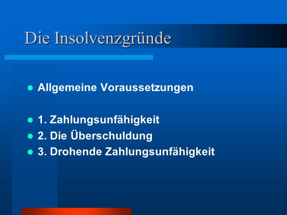 Die Insolvenzgründe Allgemeine Voraussetzungen 1. Zahlungsunfähigkeit