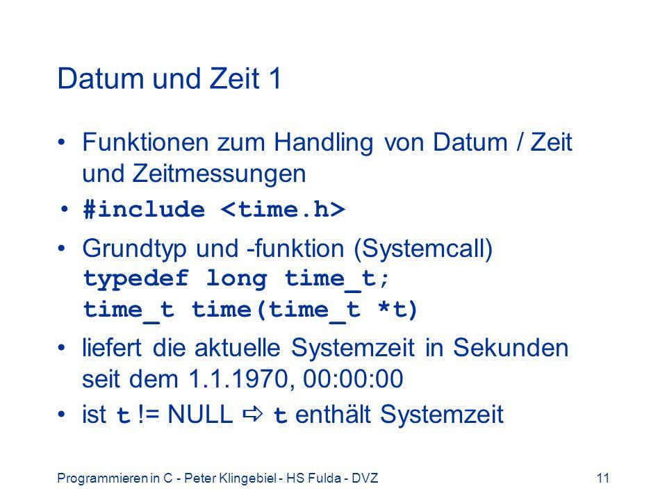 Datum und Zeit 1Funktionen zum Handling von Datum / Zeit und Zeitmessungen. #include <time.h>
