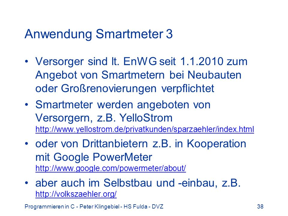 Anwendung Smartmeter 3 Versorger sind lt. EnWG seit 1.1.2010 zum Angebot von Smartmetern bei Neubauten oder Großrenovierungen verpflichtet.