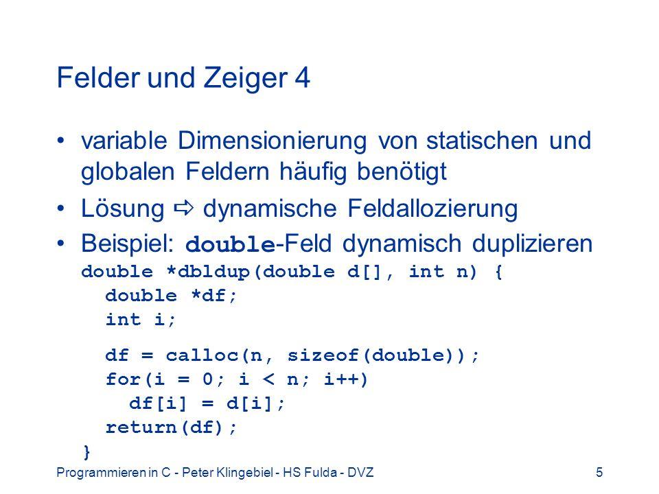 Felder und Zeiger 4 variable Dimensionierung von statischen und globalen Feldern häufig benötigt. Lösung  dynamische Feldallozierung.