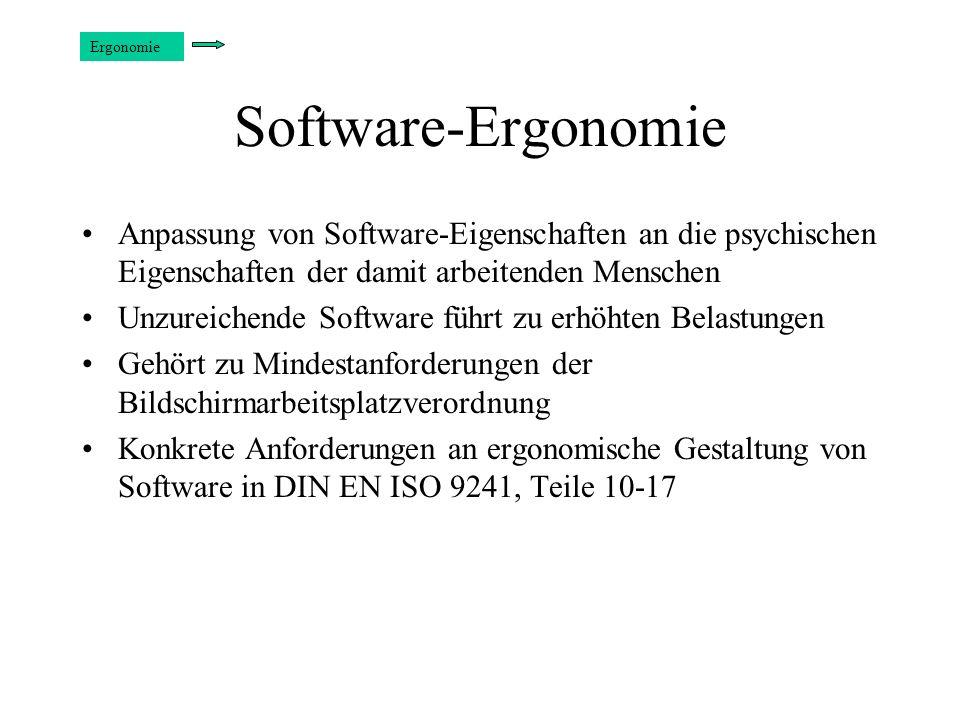 Ergonomie Software-Ergonomie. Anpassung von Software-Eigenschaften an die psychischen Eigenschaften der damit arbeitenden Menschen.
