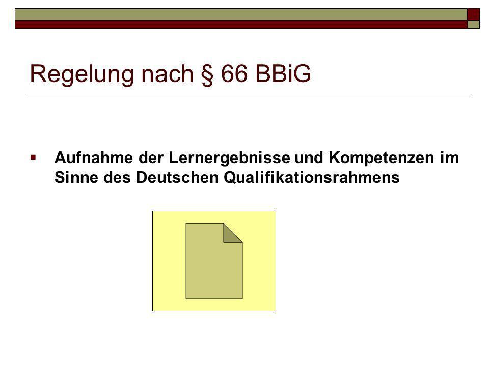 Regelung nach § 66 BBiG Aufnahme der Lernergebnisse und Kompetenzen im Sinne des Deutschen Qualifikationsrahmens.