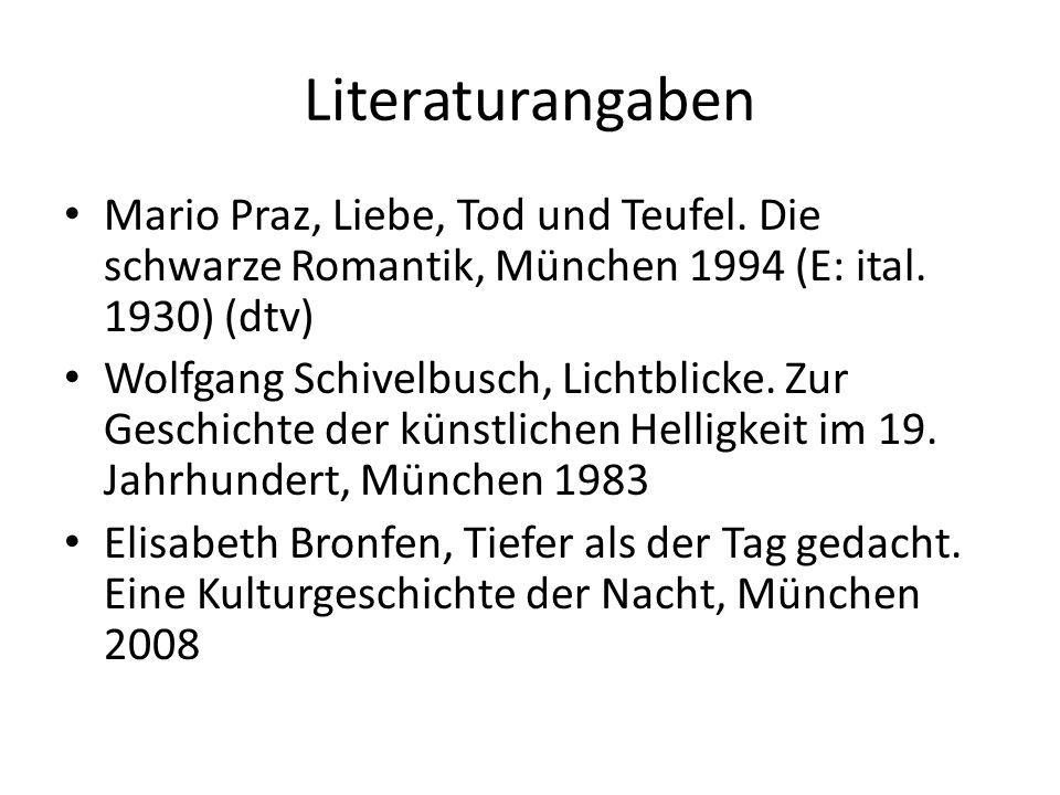 Literaturangaben Mario Praz, Liebe, Tod und Teufel. Die schwarze Romantik, München 1994 (E: ital. 1930) (dtv)
