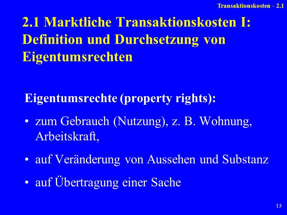 Transaktionskosten - 2.1 2.1 Marktliche Transaktionskosten I: Definition und Durchsetzung von Eigentumsrechten.
