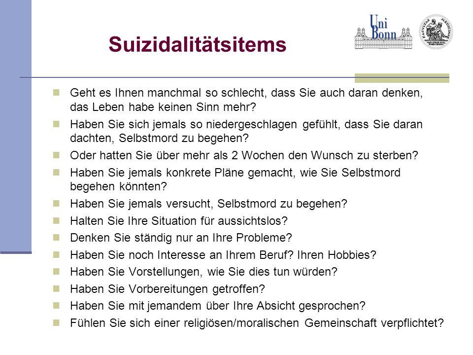 Suizidalitätsitems Geht es Ihnen manchmal so schlecht, dass Sie auch daran denken, das Leben habe keinen Sinn mehr