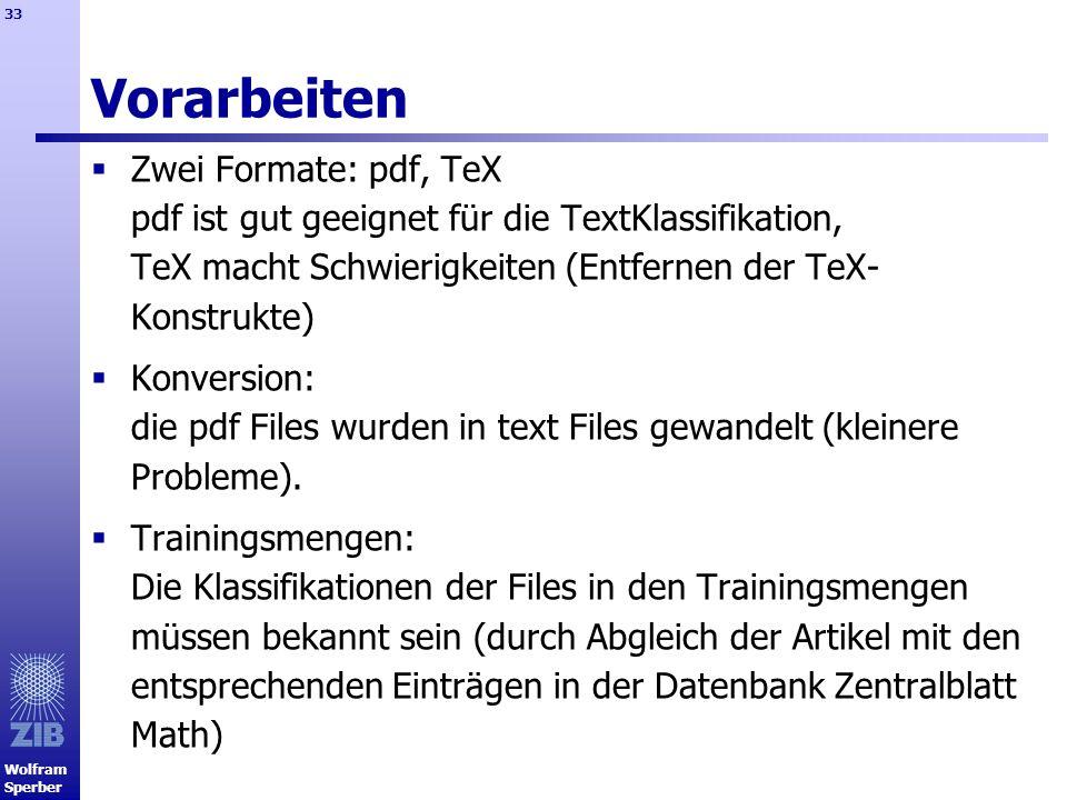 Vorarbeiten Zwei Formate: pdf, TeX pdf ist gut geeignet für die TextKlassifikation, TeX macht Schwierigkeiten (Entfernen der TeX-Konstrukte)