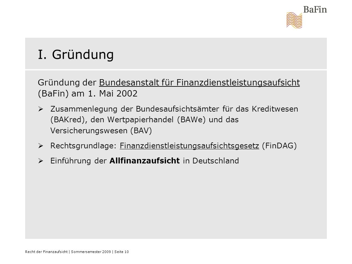 I. GründungGründung der Bundesanstalt für Finanzdienstleistungsaufsicht (BaFin) am 1. Mai 2002.