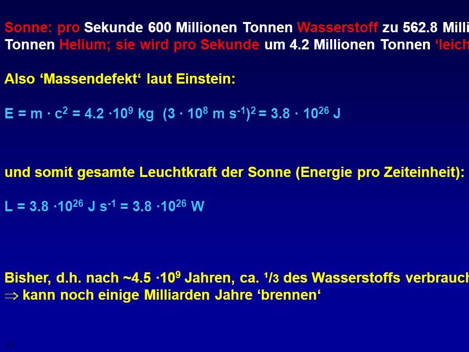 Sonne: pro Sekunde 600 Millionen Tonnen Wasserstoff zu 562.8 Millionen