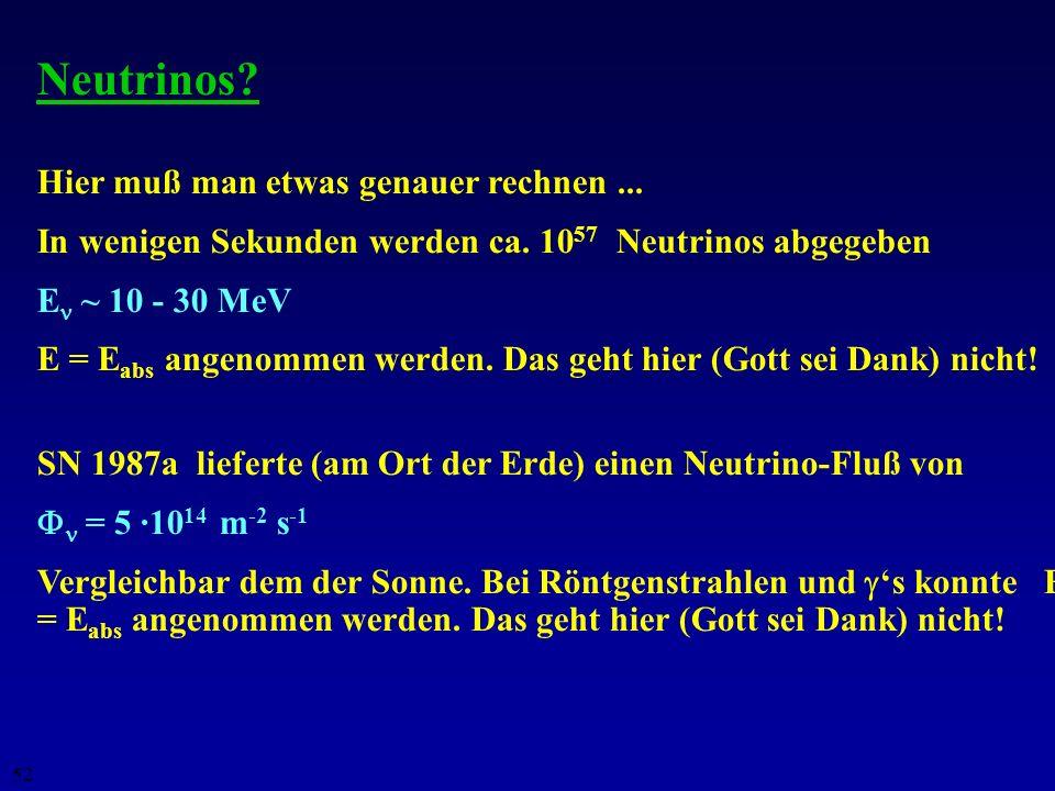 Neutrinos Hier muß man etwas genauer rechnen ...