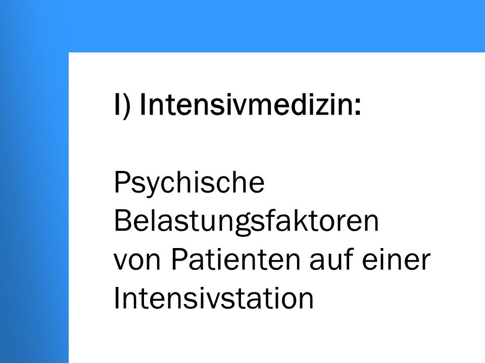 I) Intensivmedizin: Psychische Belastungsfaktoren von Patienten auf einer Intensivstation