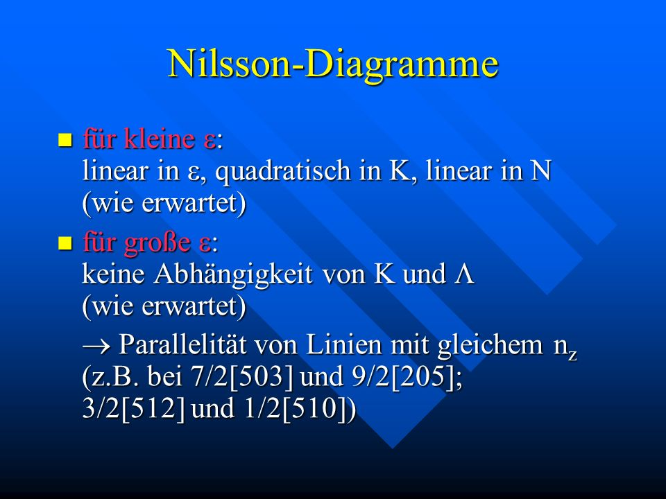 Nilsson-Diagrammefür kleine e: linear in e, quadratisch in K, linear in N (wie erwartet) für große e: keine Abhängigkeit von K und L (wie erwartet)