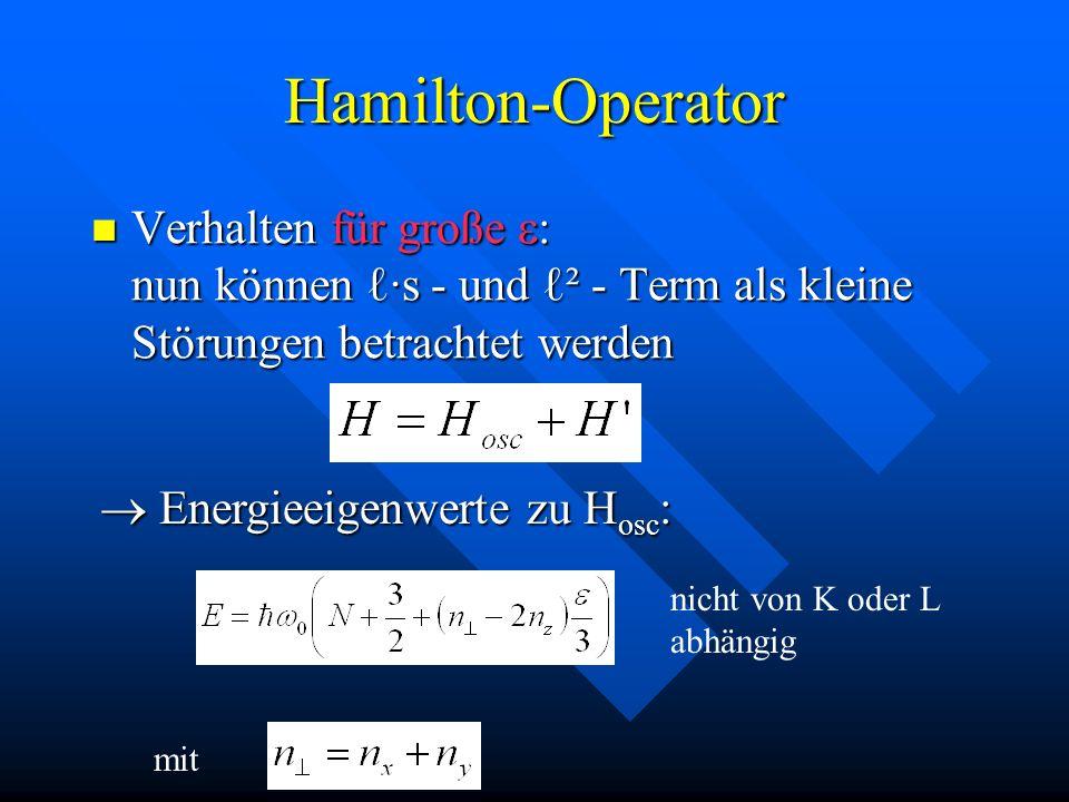Hamilton-Operator Verhalten für große e: nun können ℓ·s - und ℓ² - Term als kleine Störungen betrachtet werden.