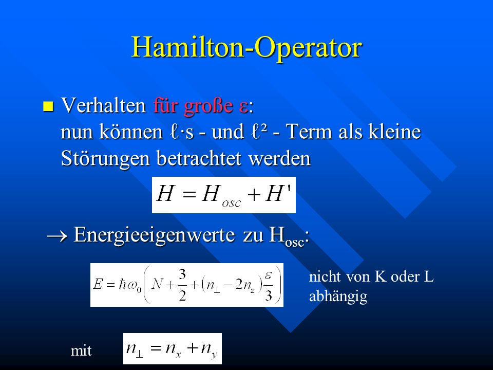 Hamilton-OperatorVerhalten für große e: nun können ℓ·s - und ℓ² - Term als kleine Störungen betrachtet werden.