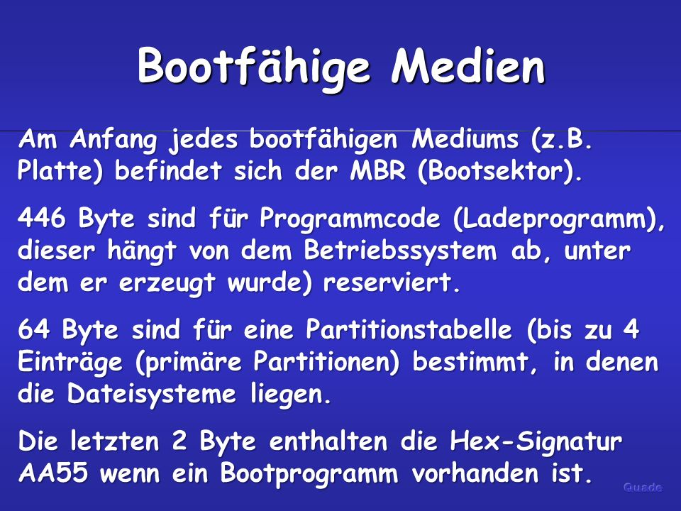 Bootfähige Medien Am Anfang jedes bootfähigen Mediums (z.B. Platte) befindet sich der MBR (Bootsektor).