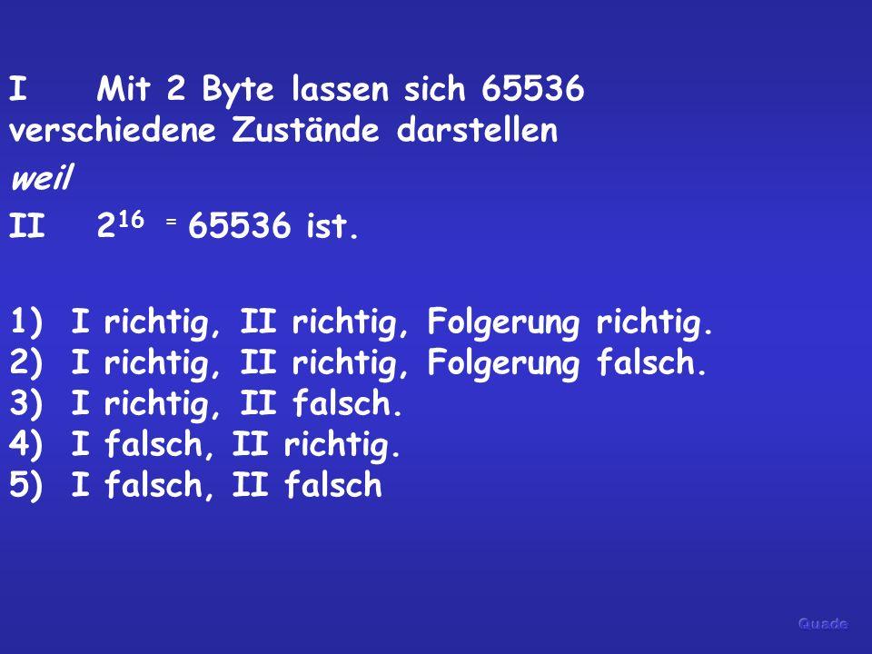 I Mit 2 Byte lassen sich 65536 verschiedene Zustände darstellen weil