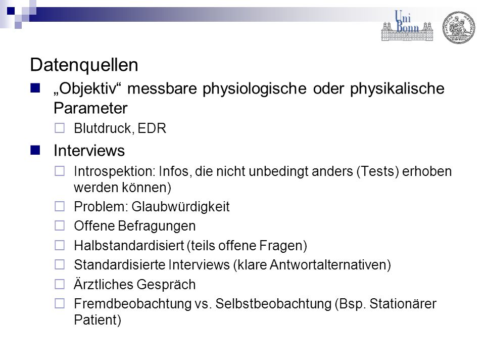 """Datenquellen """"Objektiv messbare physiologische oder physikalische Parameter. Blutdruck, EDR. Interviews."""
