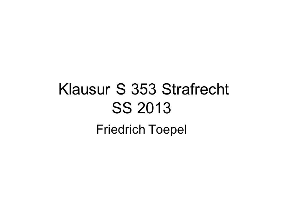 Klausur S 353 Strafrecht SS 2013