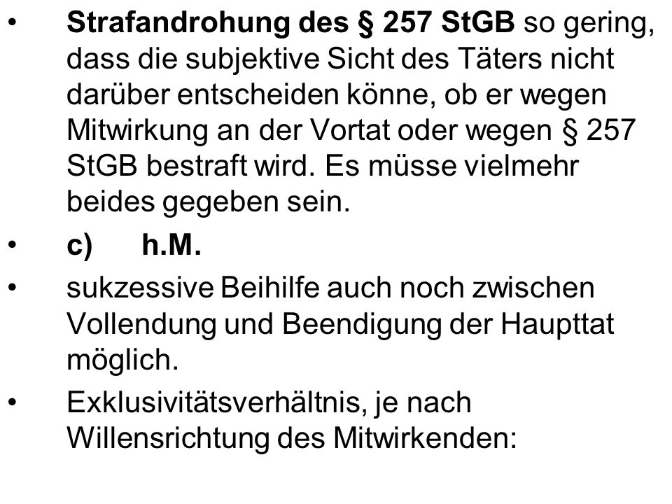 Strafandrohung des § 257 StGB so gering, dass die subjektive Sicht des Täters nicht darüber entscheiden könne, ob er wegen Mitwirkung an der Vortat oder wegen § 257 StGB bestraft wird. Es müsse vielmehr beides gegeben sein.