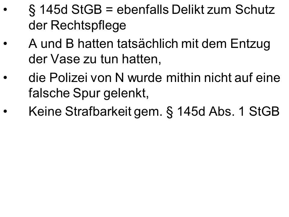§ 145d StGB = ebenfalls Delikt zum Schutz der Rechtspflege
