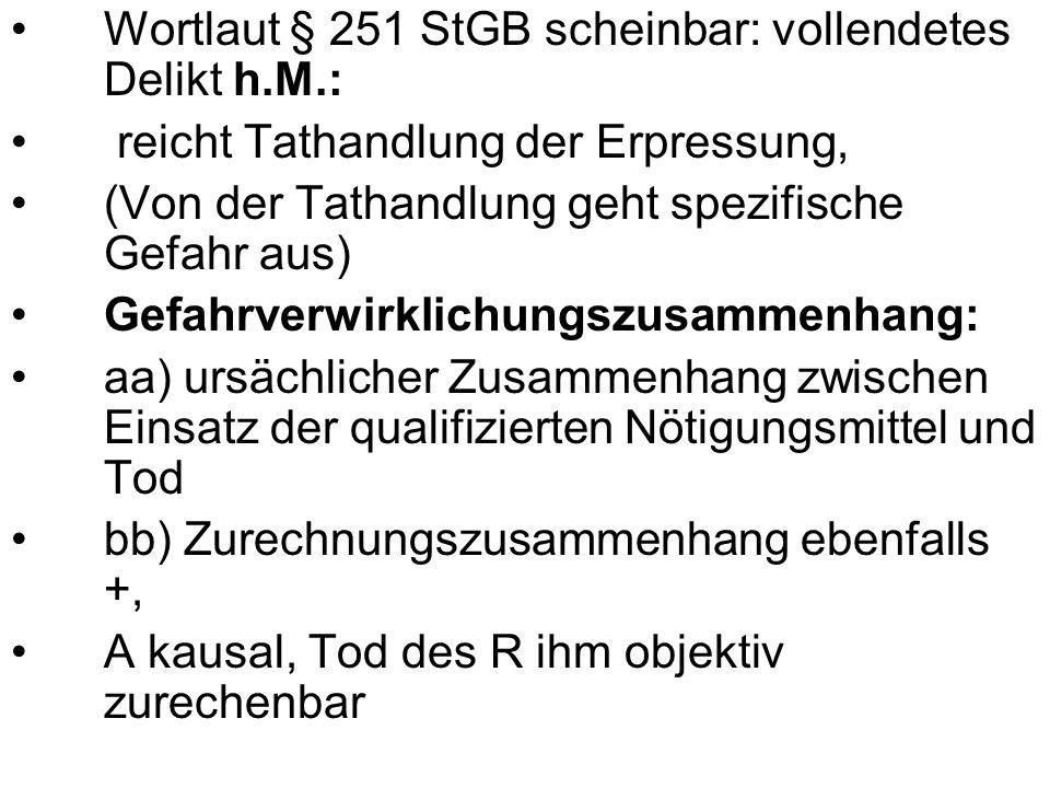 Wortlaut § 251 StGB scheinbar: vollendetes Delikt h.M.: