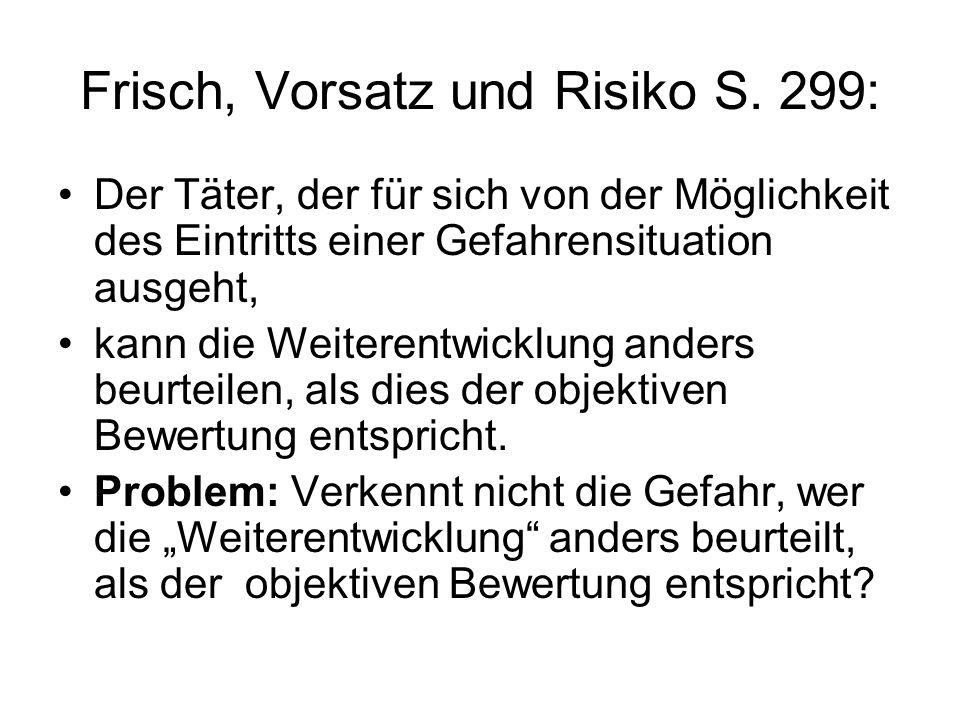 Frisch, Vorsatz und Risiko S. 299: