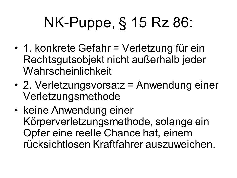 NK-Puppe, § 15 Rz 86: 1. konkrete Gefahr = Verletzung für ein Rechtsgutsobjekt nicht außerhalb jeder Wahrscheinlichkeit.