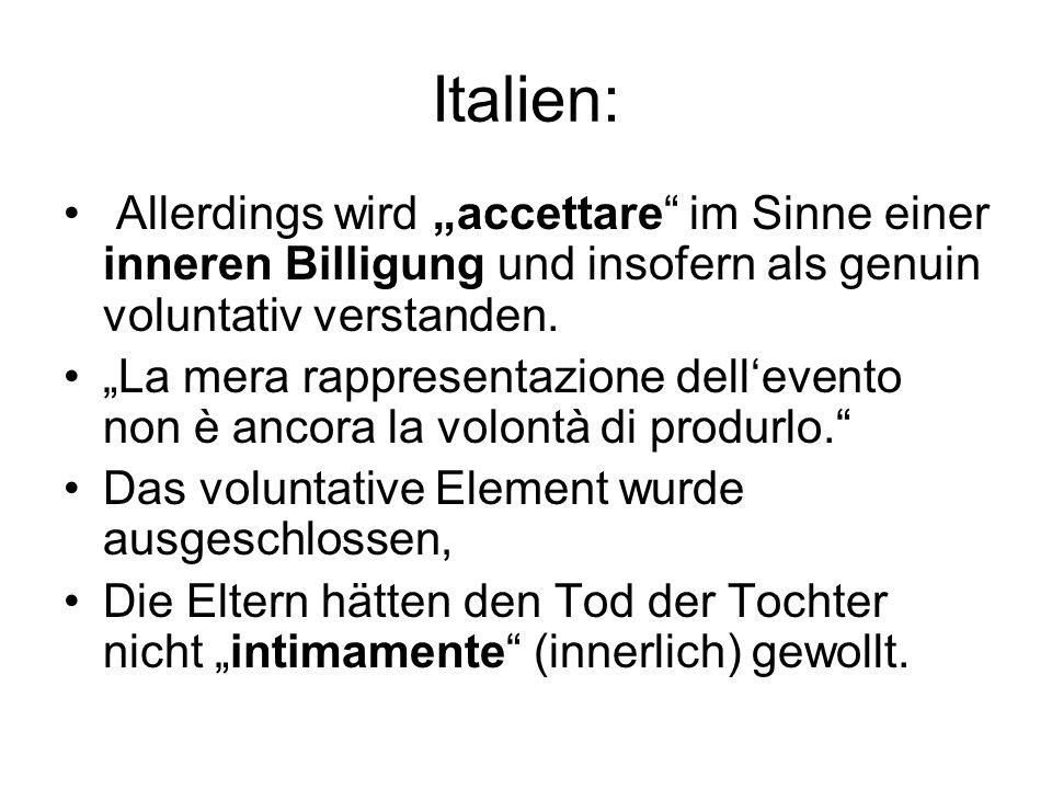 """Italien: Allerdings wird """"accettare im Sinne einer inneren Billigung und insofern als genuin voluntativ verstanden."""