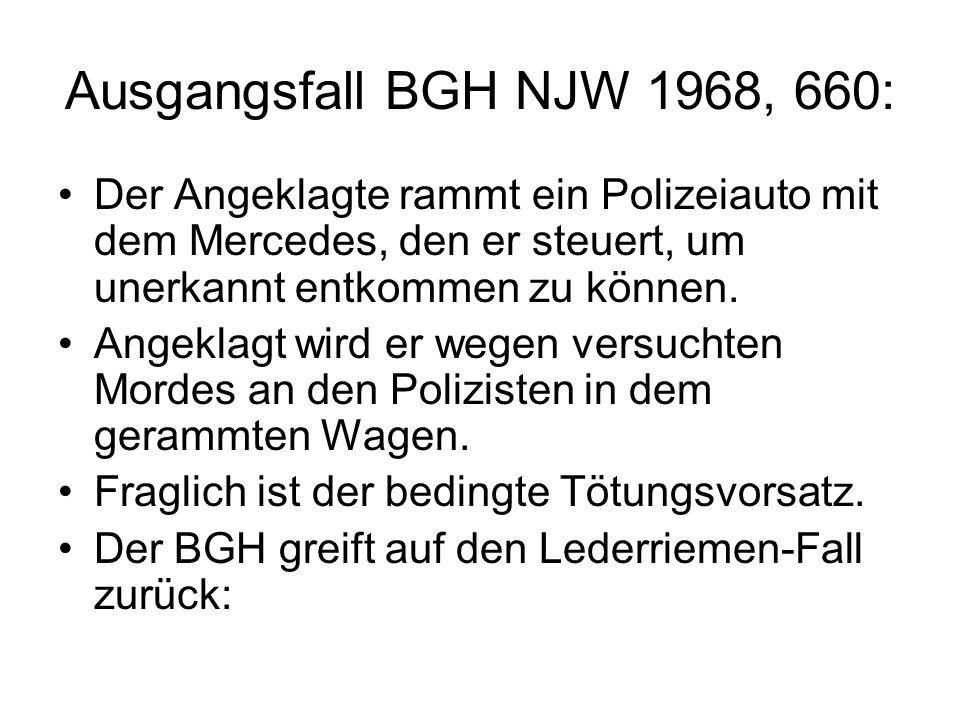 Ausgangsfall BGH NJW 1968, 660: Der Angeklagte rammt ein Polizeiauto mit dem Mercedes, den er steuert, um unerkannt entkommen zu können.