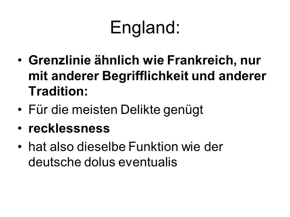 England: Grenzlinie ähnlich wie Frankreich, nur mit anderer Begrifflichkeit und anderer Tradition: Für die meisten Delikte genügt.
