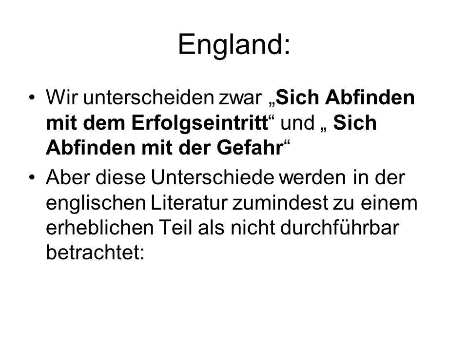 """England: Wir unterscheiden zwar """"Sich Abfinden mit dem Erfolgseintritt und """" Sich Abfinden mit der Gefahr"""