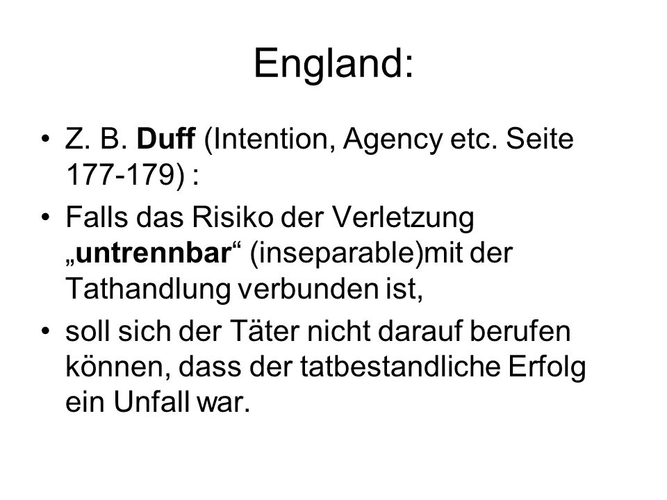 England: Z. B. Duff (Intention, Agency etc. Seite 177-179) :
