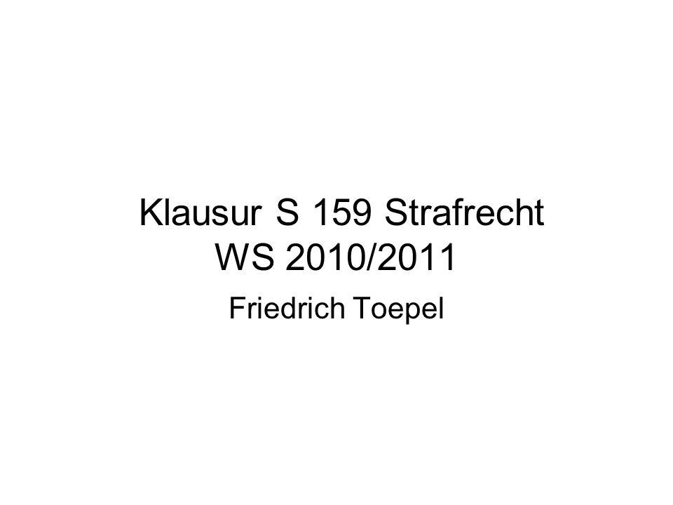 Klausur S 159 Strafrecht WS 2010/2011