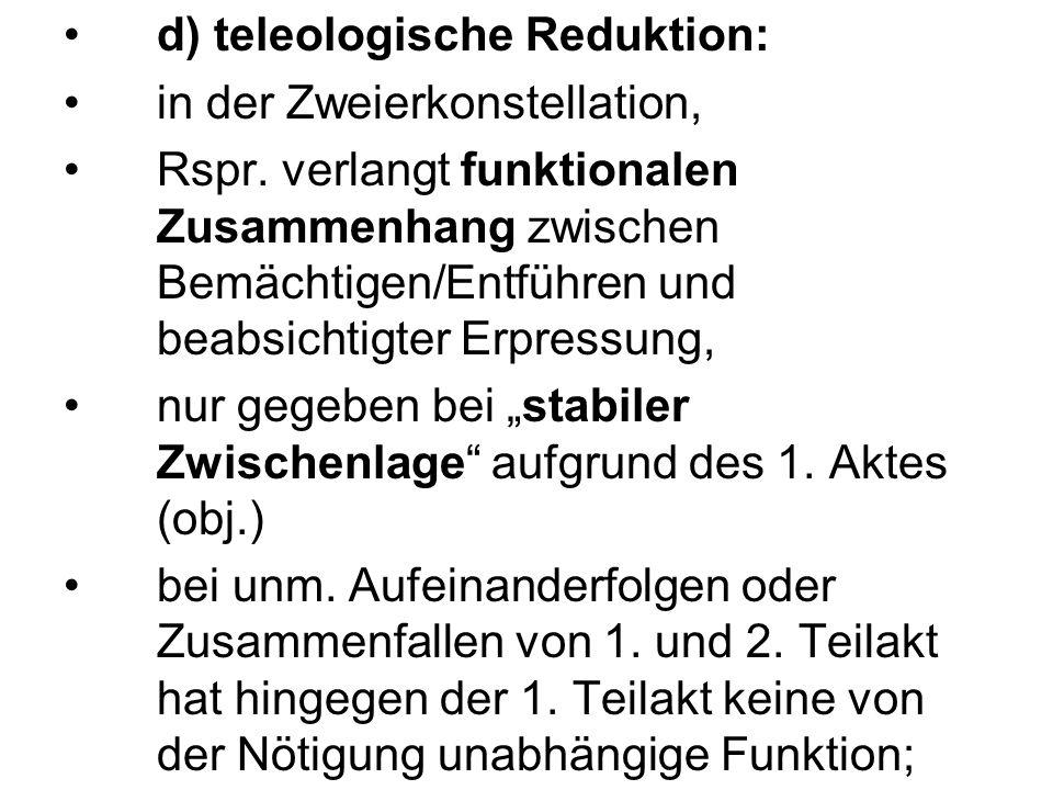 d) teleologische Reduktion: