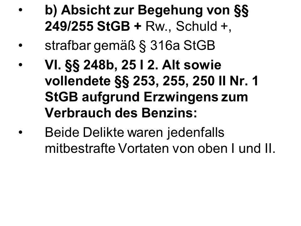 b) Absicht zur Begehung von §§ 249/255 StGB + Rw., Schuld +,