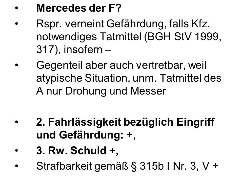 Mercedes der F Rspr. verneint Gefährdung, falls Kfz. notwendiges Tatmittel (BGH StV 1999, 317), insofern –