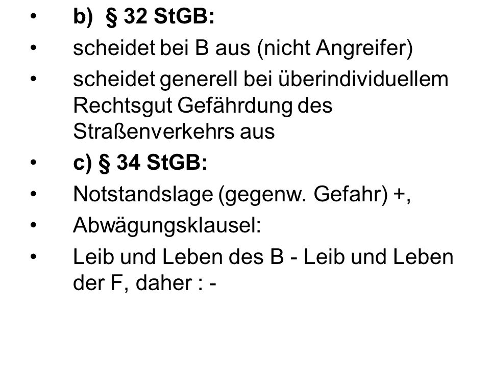 b) § 32 StGB: scheidet bei B aus (nicht Angreifer) scheidet generell bei überindividuellem Rechtsgut Gefährdung des Straßenverkehrs aus.