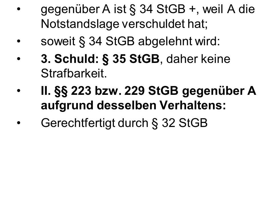 gegenüber A ist § 34 StGB +, weil A die Notstandslage verschuldet hat;