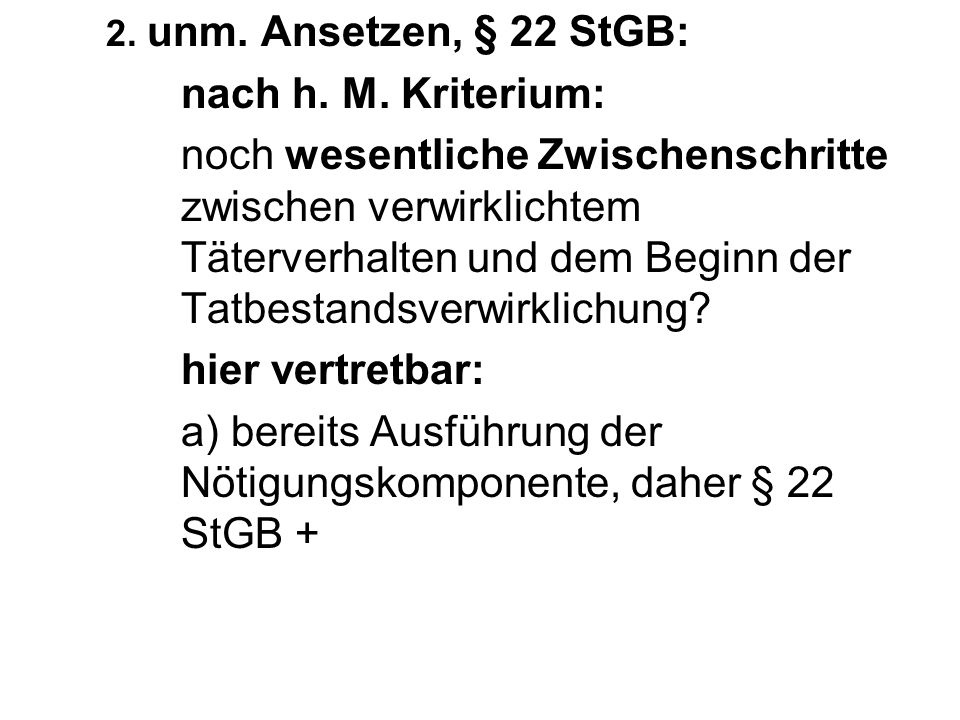 a) bereits Ausführung der Nötigungskomponente, daher § 22 StGB +