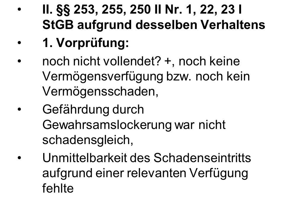 II. §§ 253, 255, 250 II Nr. 1, 22, 23 I StGB aufgrund desselben Verhaltens