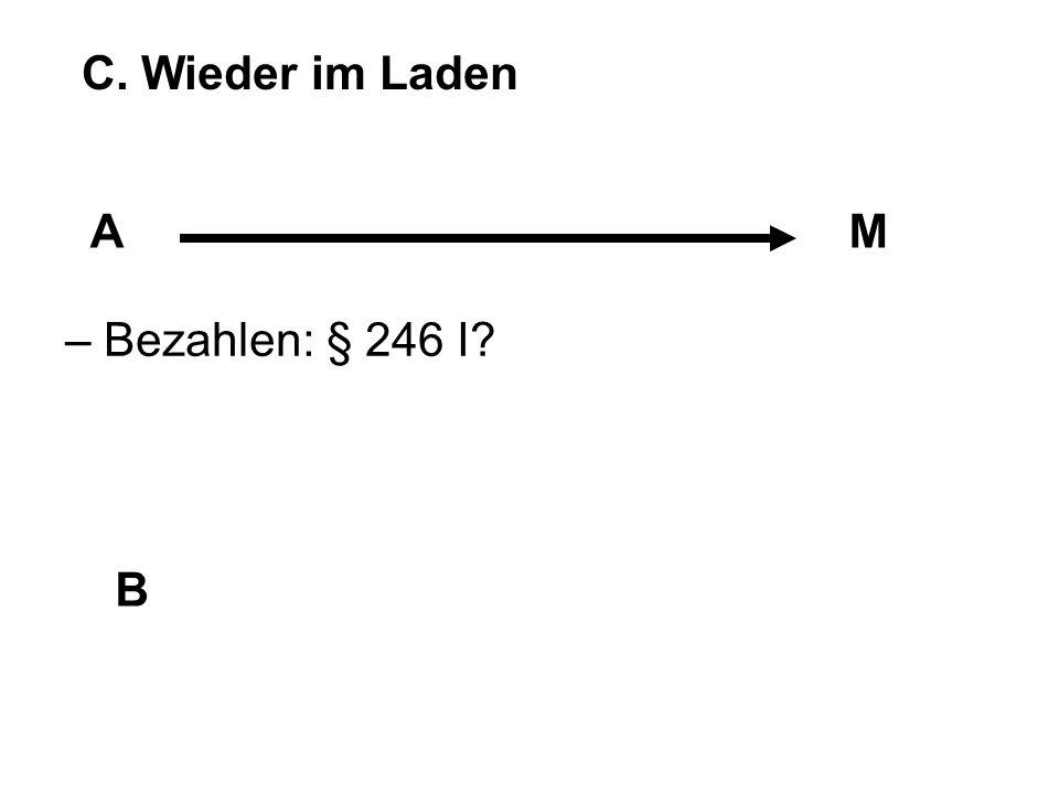 C. Wieder im Laden A M – Bezahlen: § 246 I B