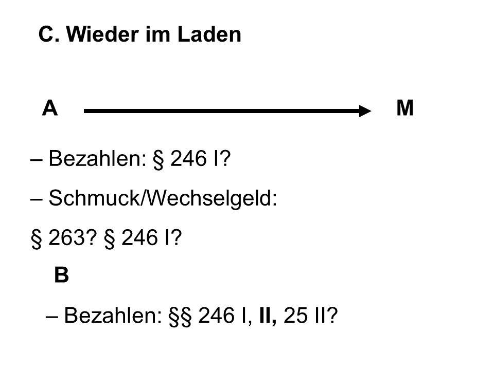 C. Wieder im Laden A. M. – Bezahlen: § 246 I.