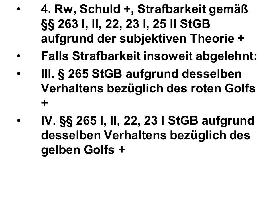 4. Rw, Schuld +, Strafbarkeit gemäß §§ 263 I, II, 22, 23 I, 25 II StGB aufgrund der subjektiven Theorie +