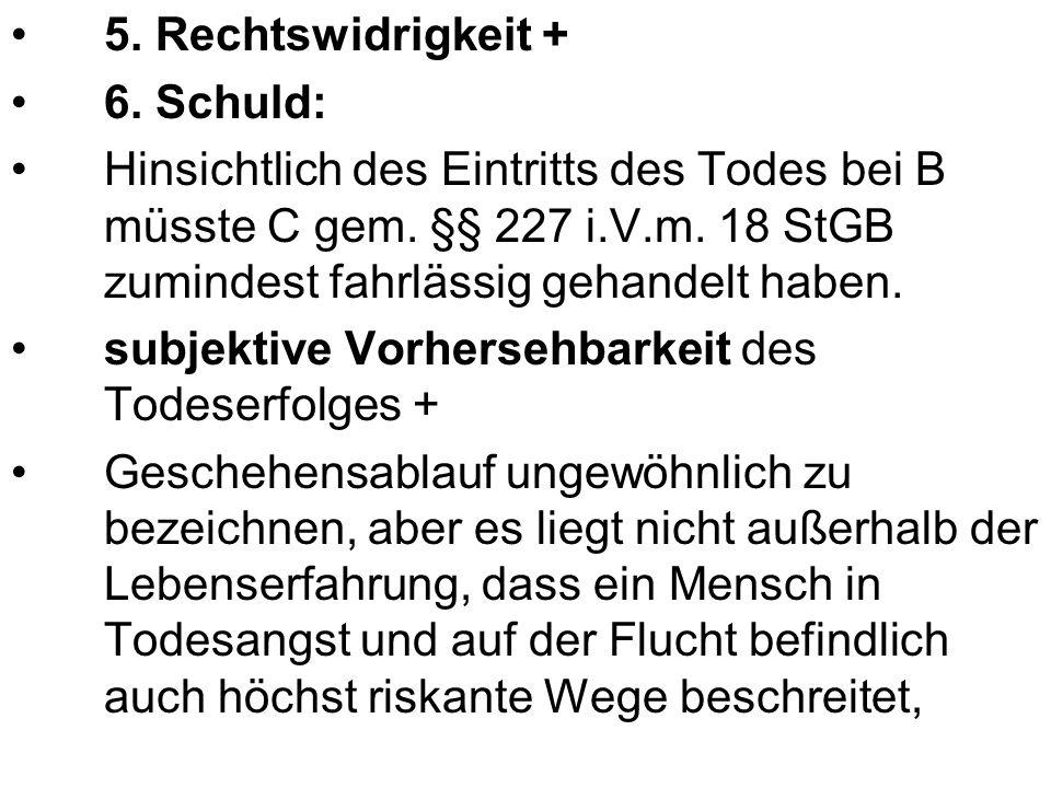 5. Rechtswidrigkeit + 6. Schuld: